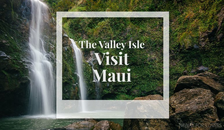 visit the valley isle of maui