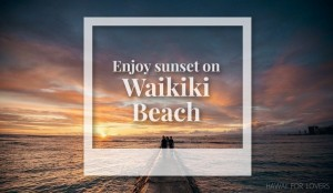enjoy sunset on waikiki beach