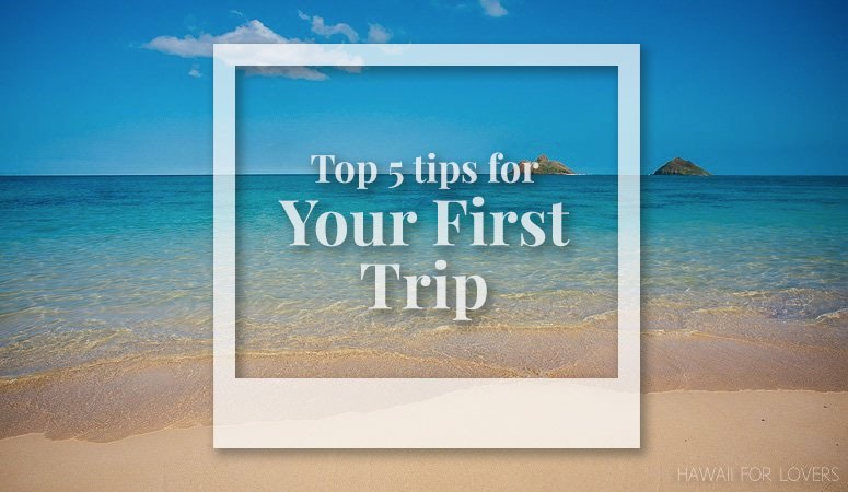 top 5 tips for your first trip to hawaii