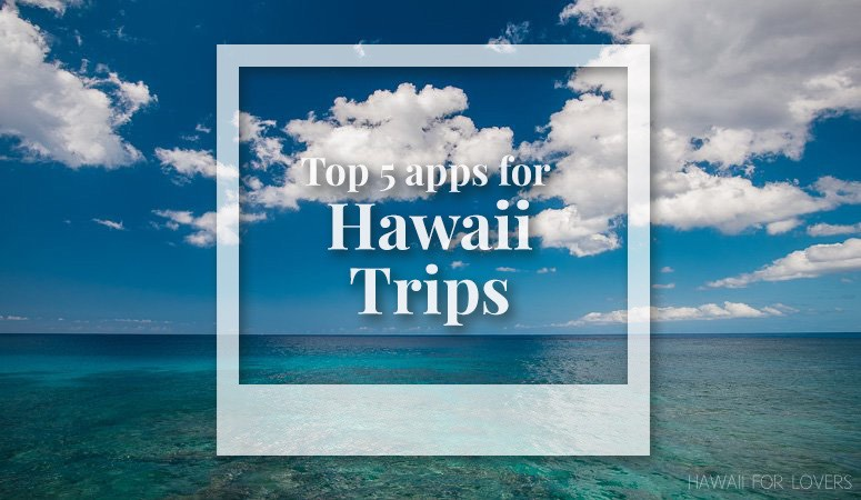top 5 apps for your hawaii trip